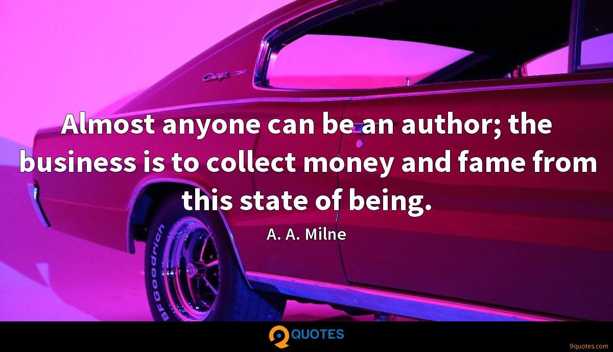 Almost anyone can be an author; the business is to collect money and fame from this state of being.