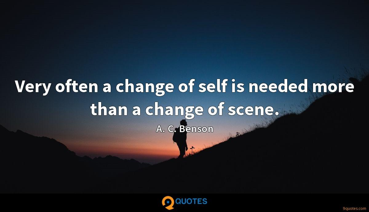Very often a change of self is needed more than a change of scene.