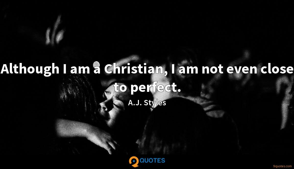 Although I am a Christian, I am not even close to perfect.