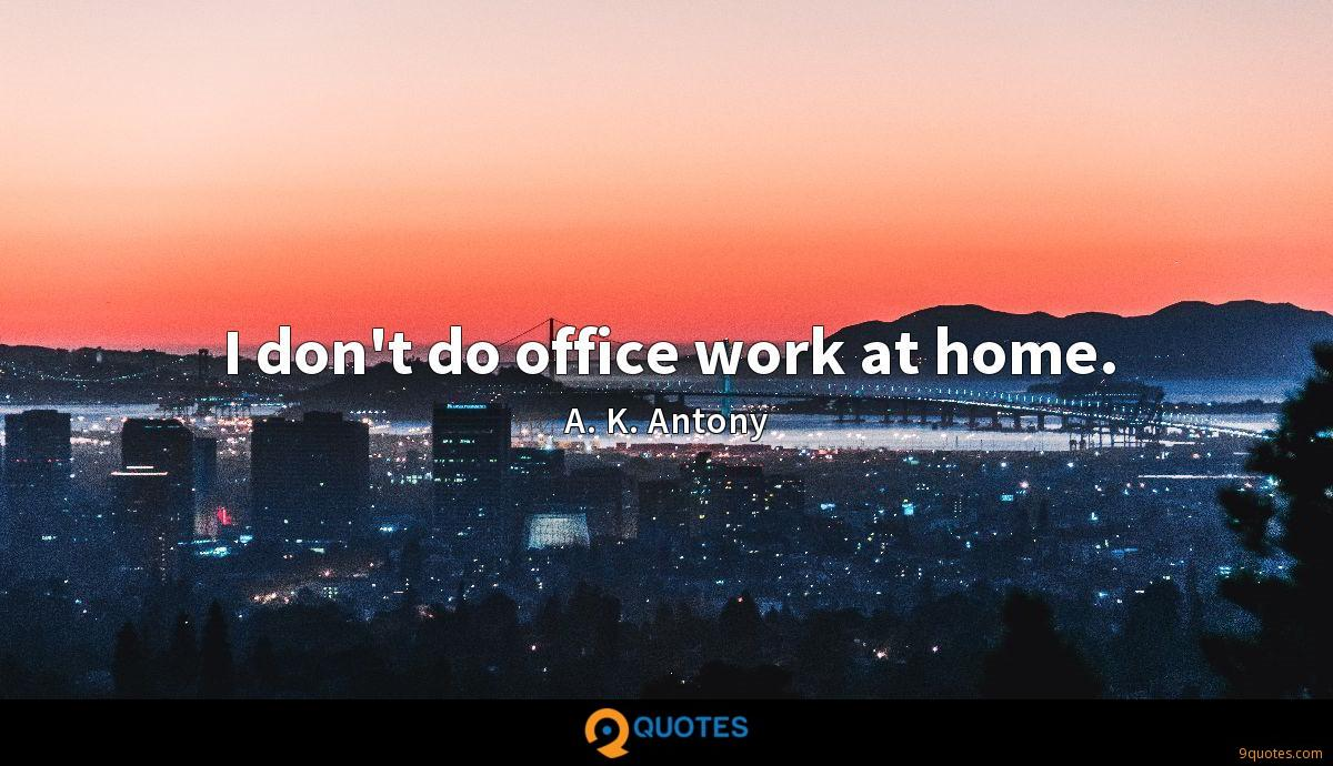 I don't do office work at home.