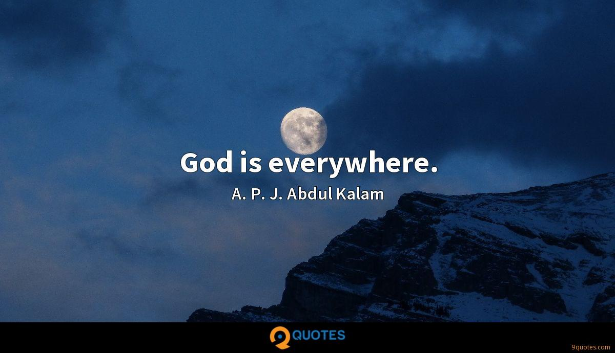 god is everywhere a p j abdul kalam quotes com