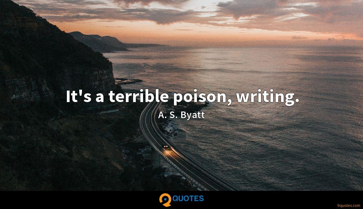 It's a terrible poison, writing.