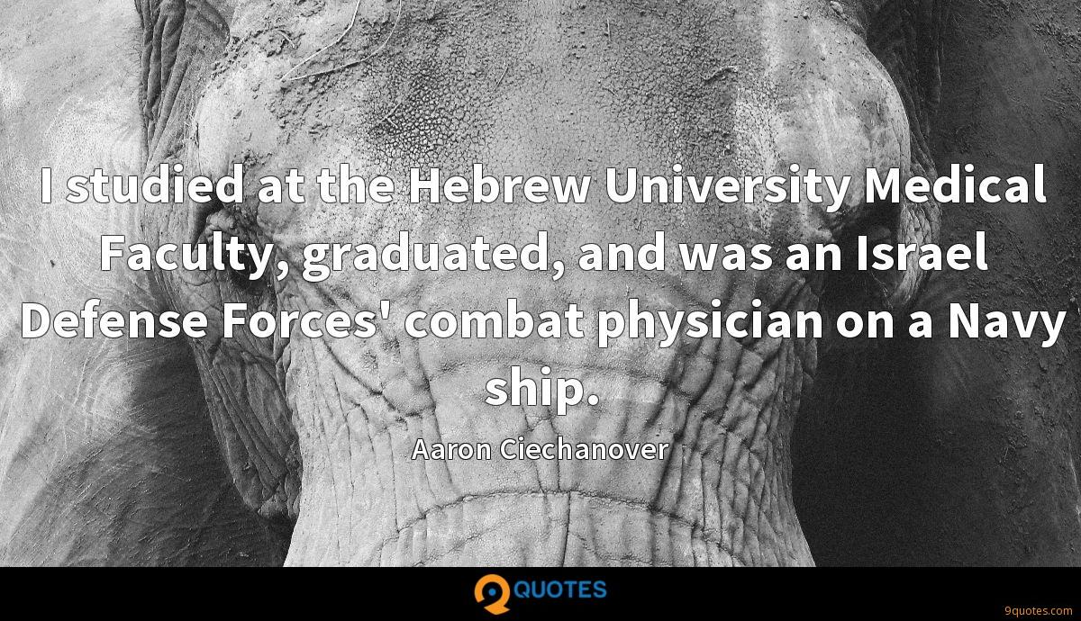I studied at the Hebrew University Medical Faculty, graduated, and was an Israel Defense Forces' combat physician on a Navy ship.