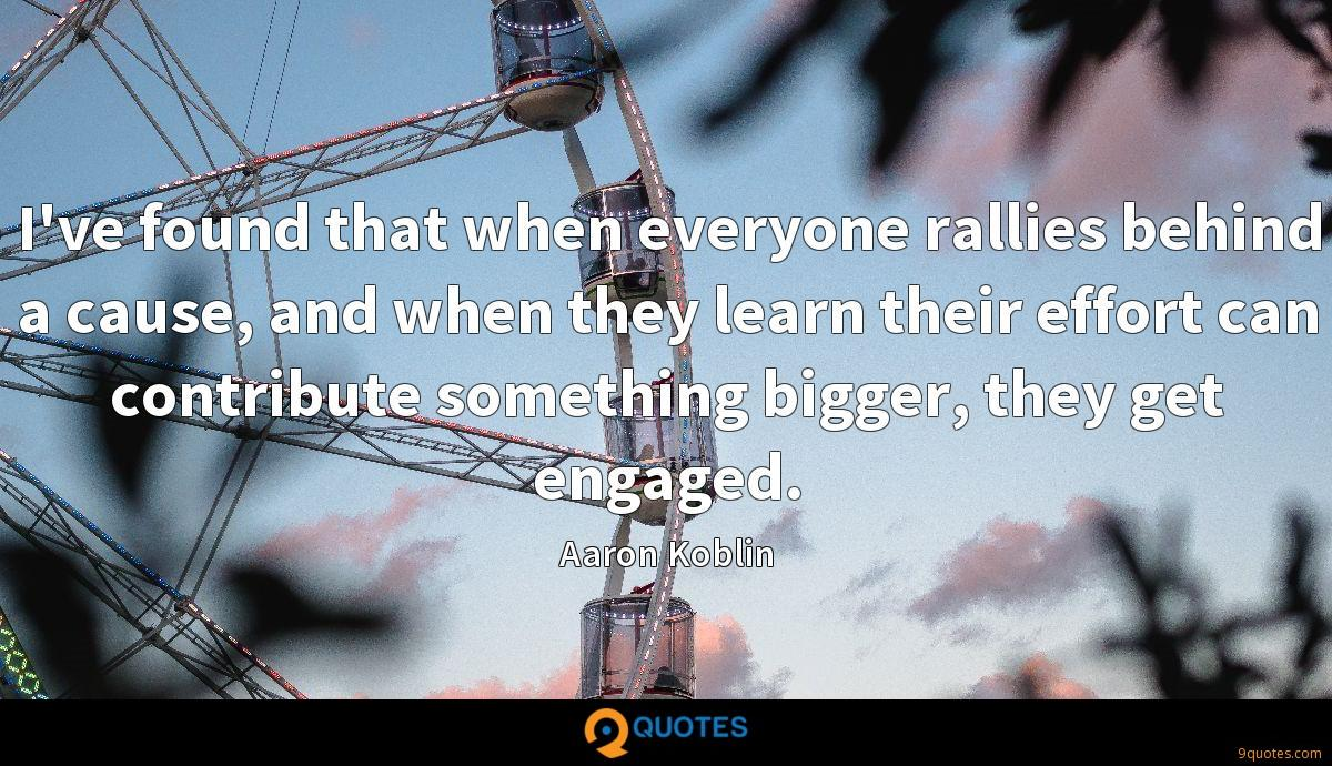 I've found that when everyone rallies behind a cause, and when they learn their effort can contribute something bigger, they get engaged.