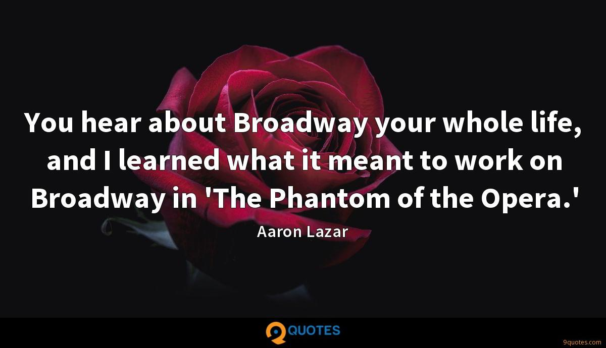 You hear about Broadway your whole life, and I learned what it meant to work on Broadway in 'The Phantom of the Opera.'