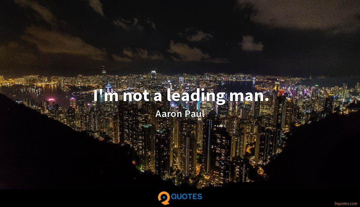 I'm not a leading man.