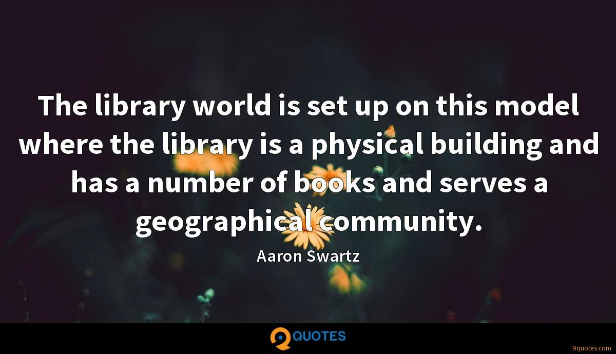 The library world is set up on this model where the library is a physical building and has a number of books and serves a geographical community.