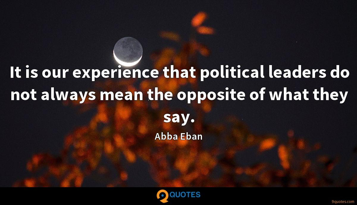 It is our experience that political leaders do not always mean the opposite of what they say.
