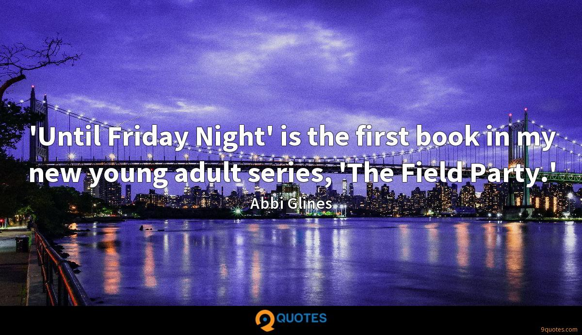 'Until Friday Night' is the first book in my new young adult series, 'The Field Party.'