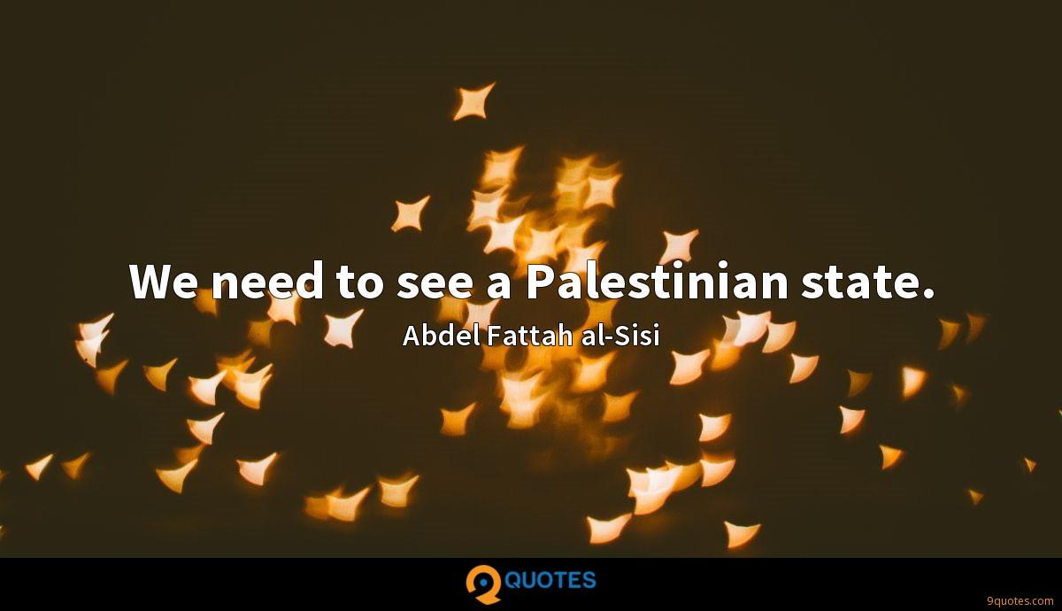 We need to see a Palestinian state.