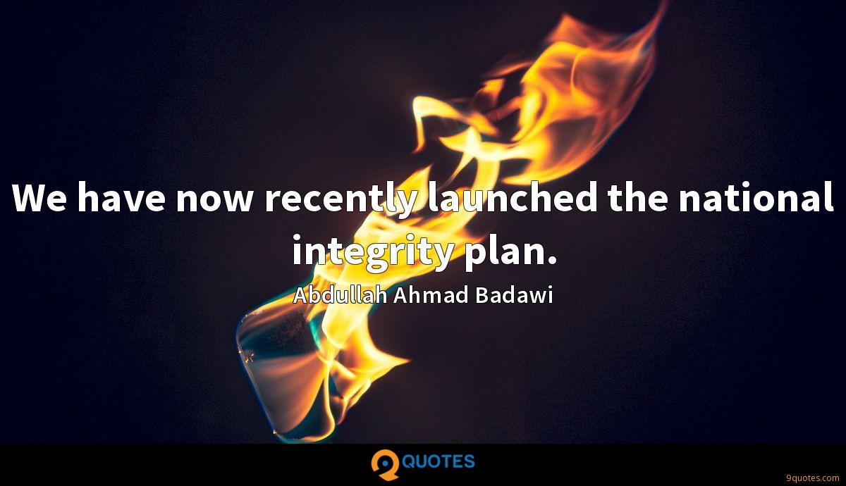 We have now recently launched the national integrity plan.