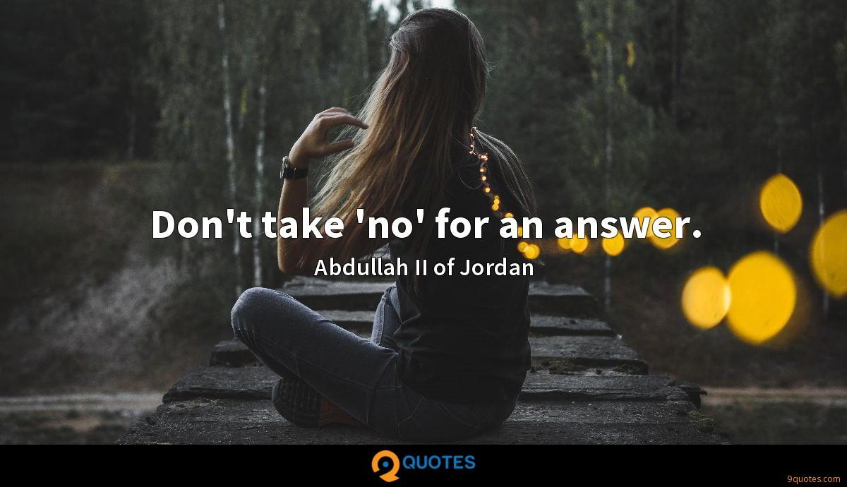 Don't take 'no' for an answer.