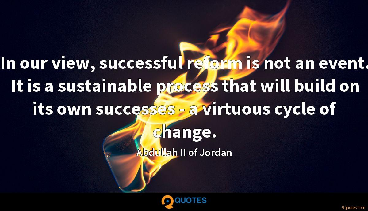 In our view, successful reform is not an event. It is a sustainable process that will build on its own successes - a virtuous cycle of change.