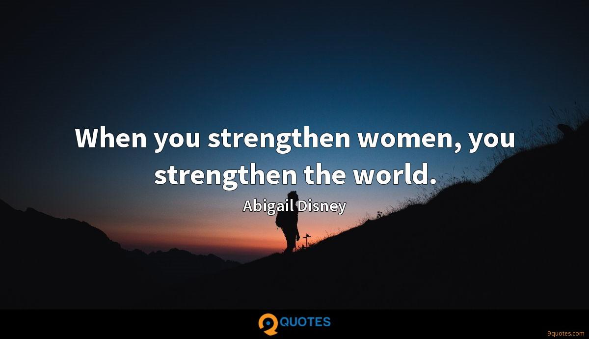 When you strengthen women, you strengthen the world.