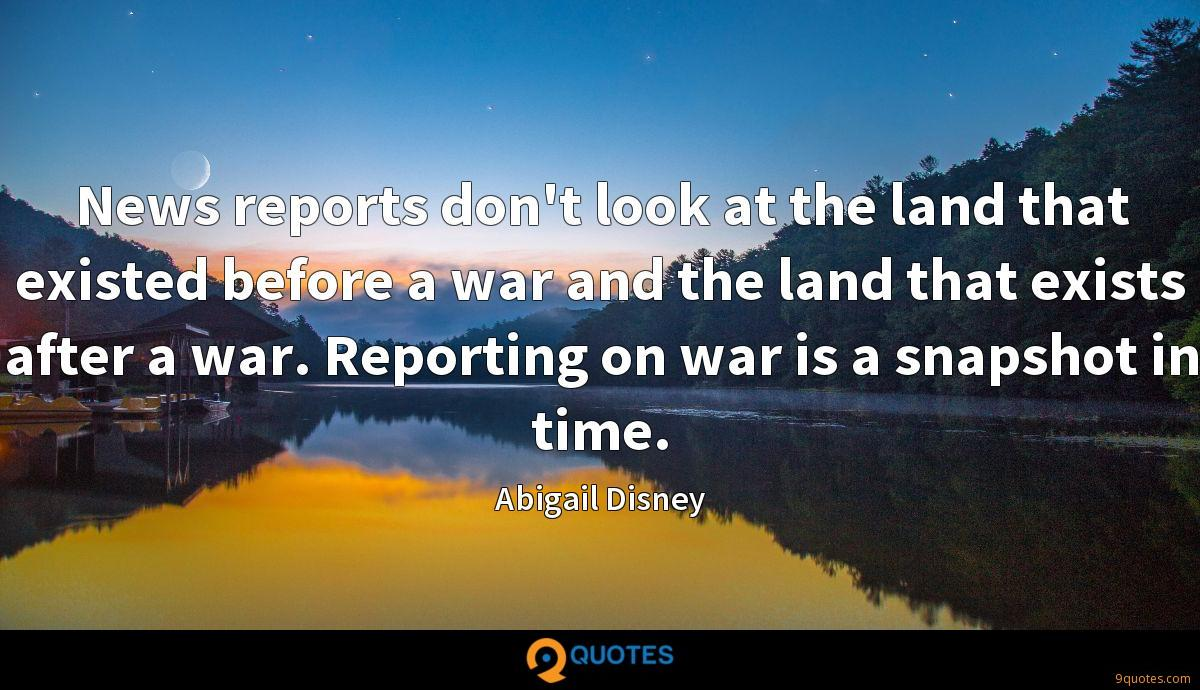 News reports don't look at the land that existed before a war and the land that exists after a war. Reporting on war is a snapshot in time.