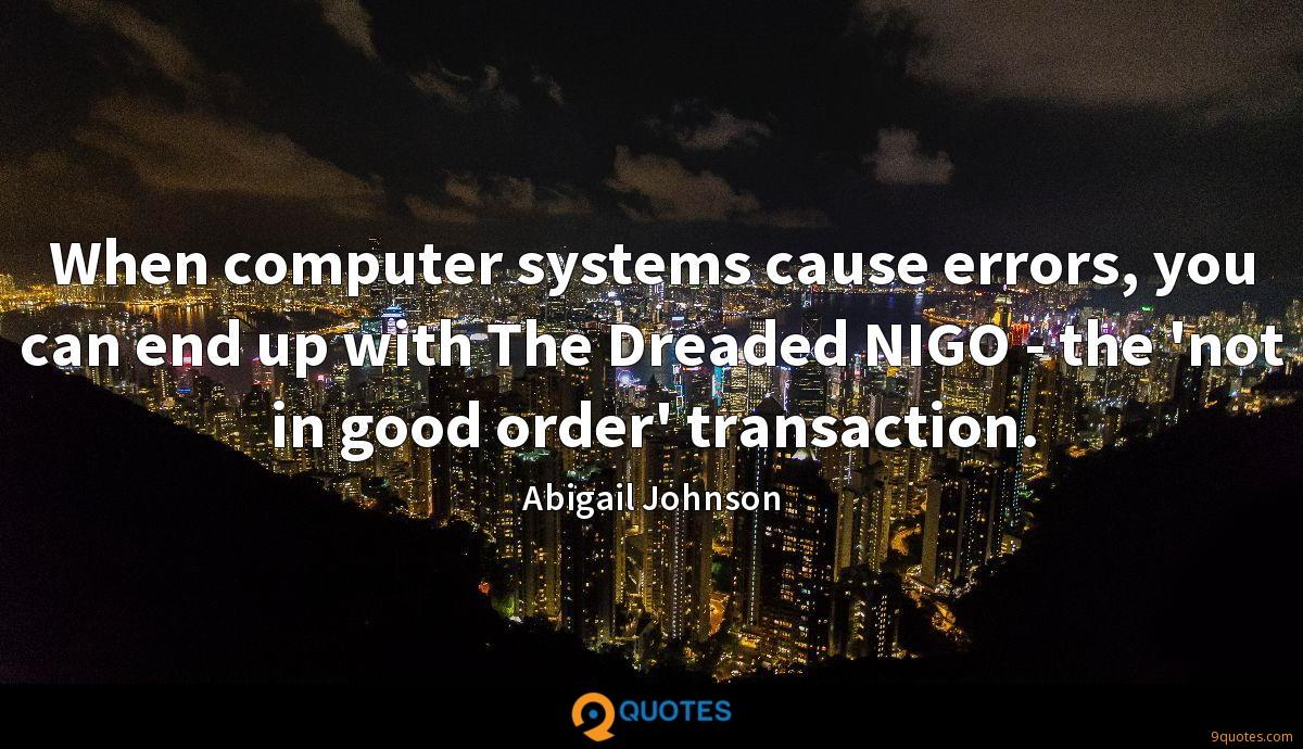 When computer systems cause errors, you can end up with The Dreaded NIGO - the 'not in good order' transaction.