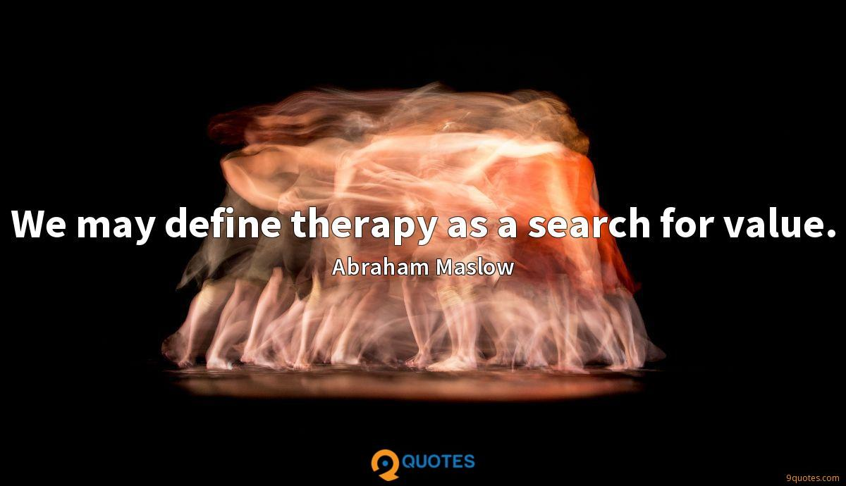 We may define therapy as a search for value.