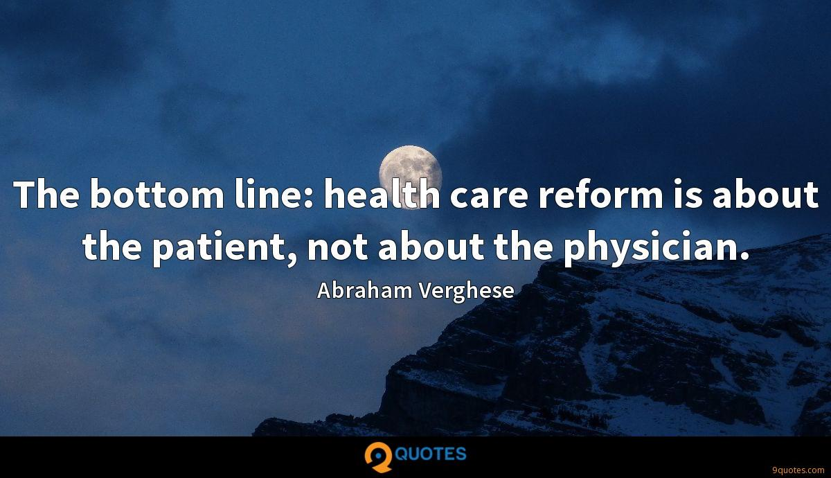 The bottom line: health care reform is about the patient, not about the physician.