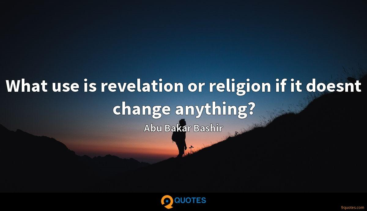 What use is revelation or religion if it doesnt change anything?