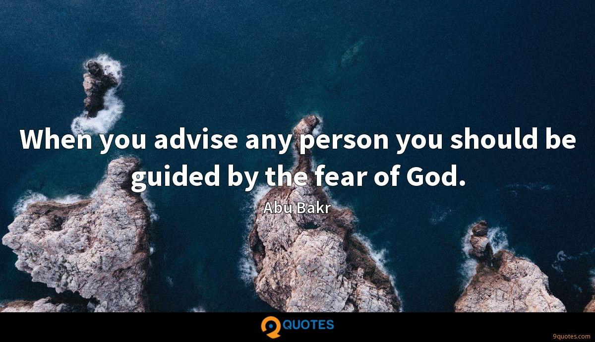 When you advise any person you should be guided by the fear of God.