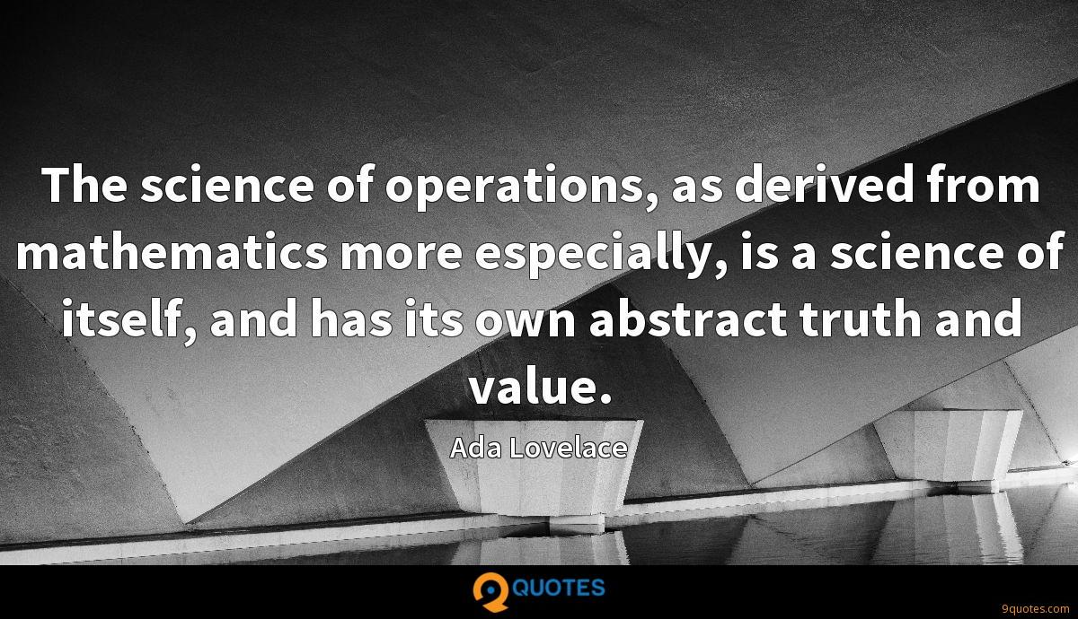The science of operations, as derived from mathematics more especially, is a science of itself, and has its own abstract truth and value.