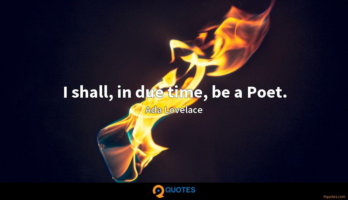 I shall, in due time, be a Poet.