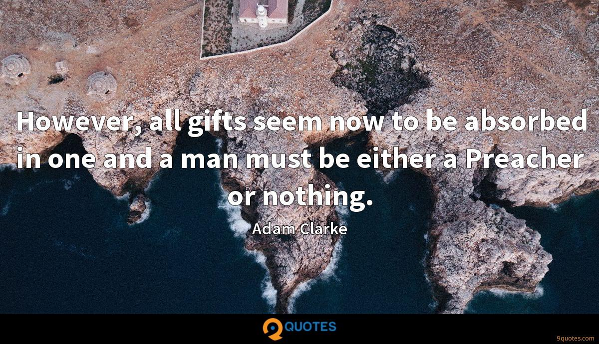 However, all gifts seem now to be absorbed in one and a man must be either a Preacher or nothing.