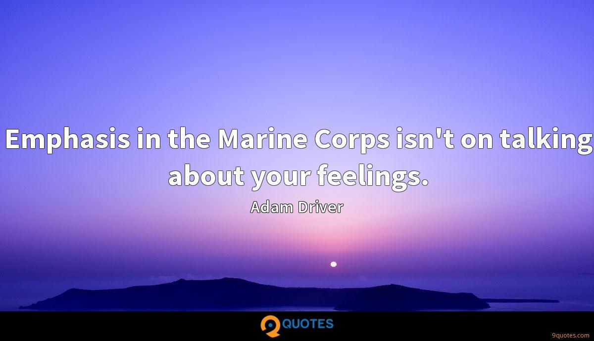 Emphasis in the Marine Corps isn't on talking about your feelings.