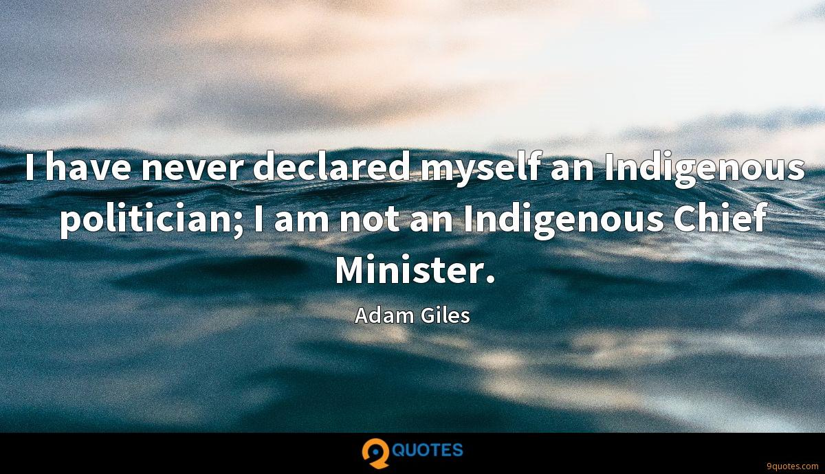 I have never declared myself an Indigenous politician; I am not an Indigenous Chief Minister.