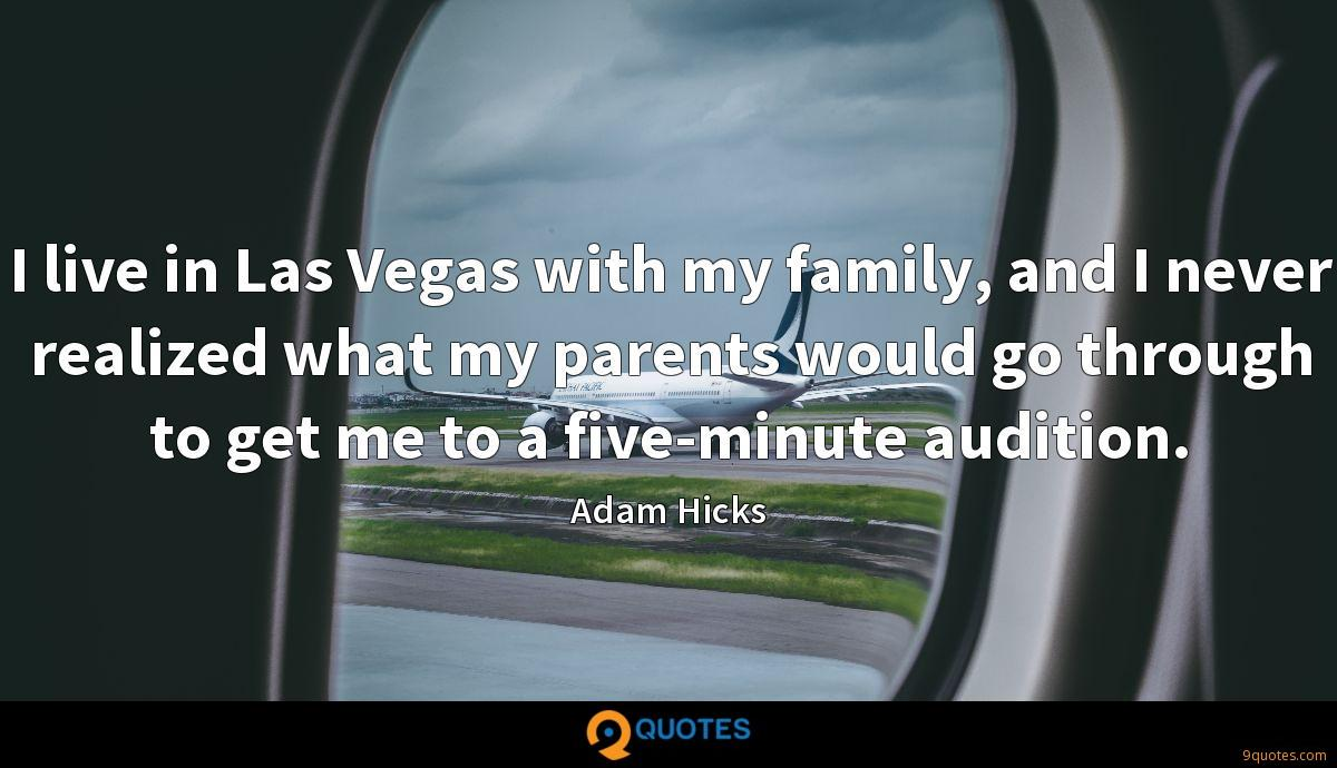 I live in Las Vegas with my family, and I never realized what my parents would go through to get me to a five-minute audition.