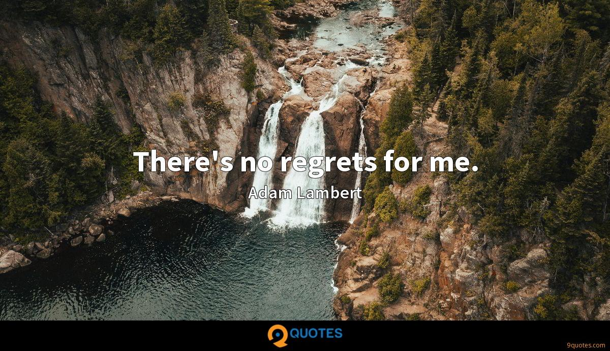There's no regrets for me.