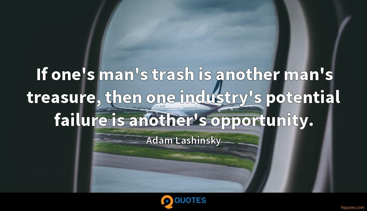 If one's man's trash is another man's treasure, then one industry's potential failure is another's opportunity.