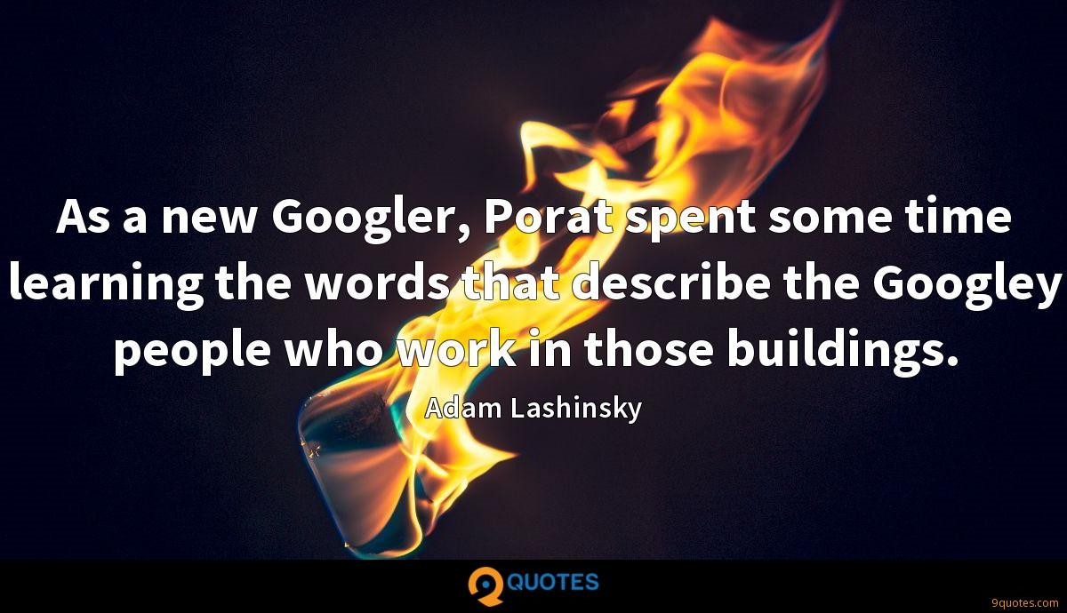 As a new Googler, Porat spent some time learning the words that describe the Googley people who work in those buildings.