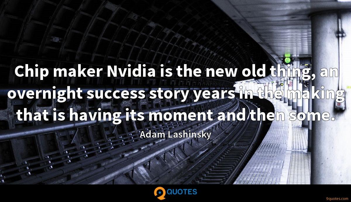 Chip maker Nvidia is the new old thing, an overnight success story years in the making that is having its moment and then some.