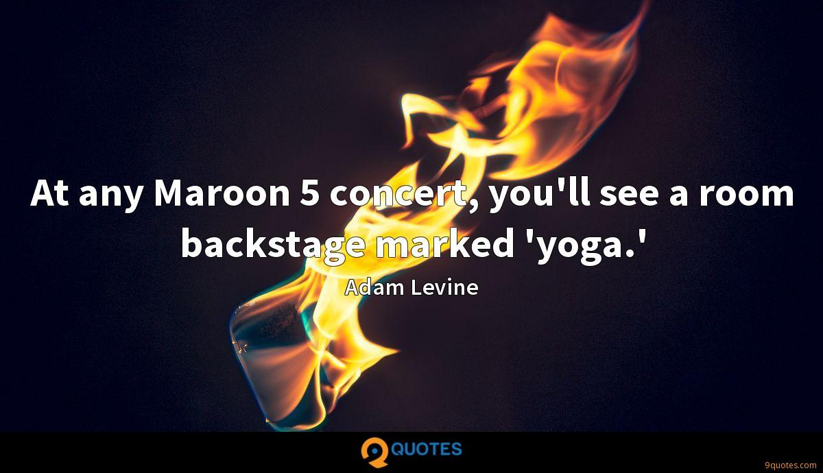 At any Maroon 5 concert, you'll see a room backstage marked 'yoga.'