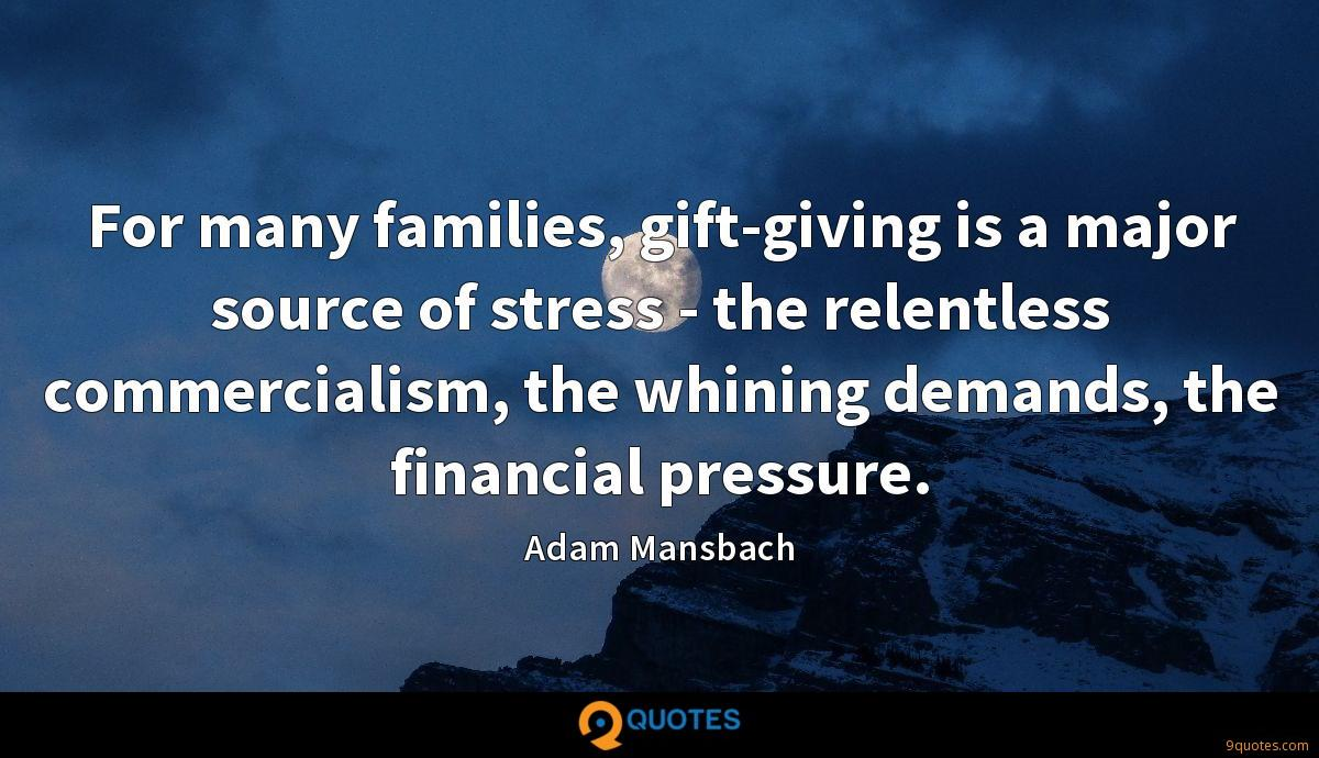 For many families, gift-giving is a major source of stress - the relentless commercialism, the whining demands, the financial pressure.