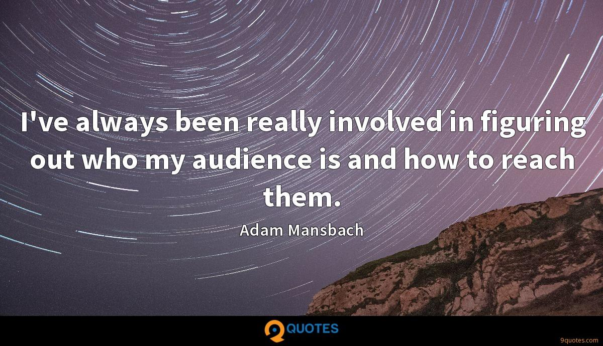 I've always been really involved in figuring out who my audience is and how to reach them.