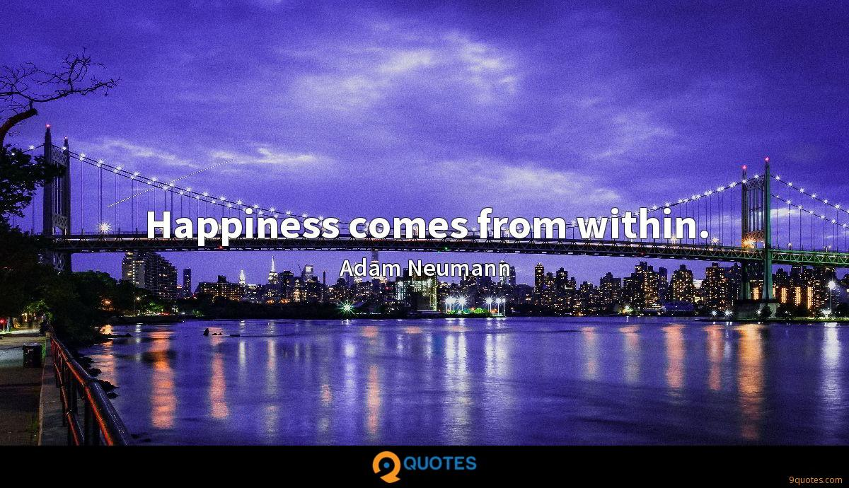 Happiness comes from within.