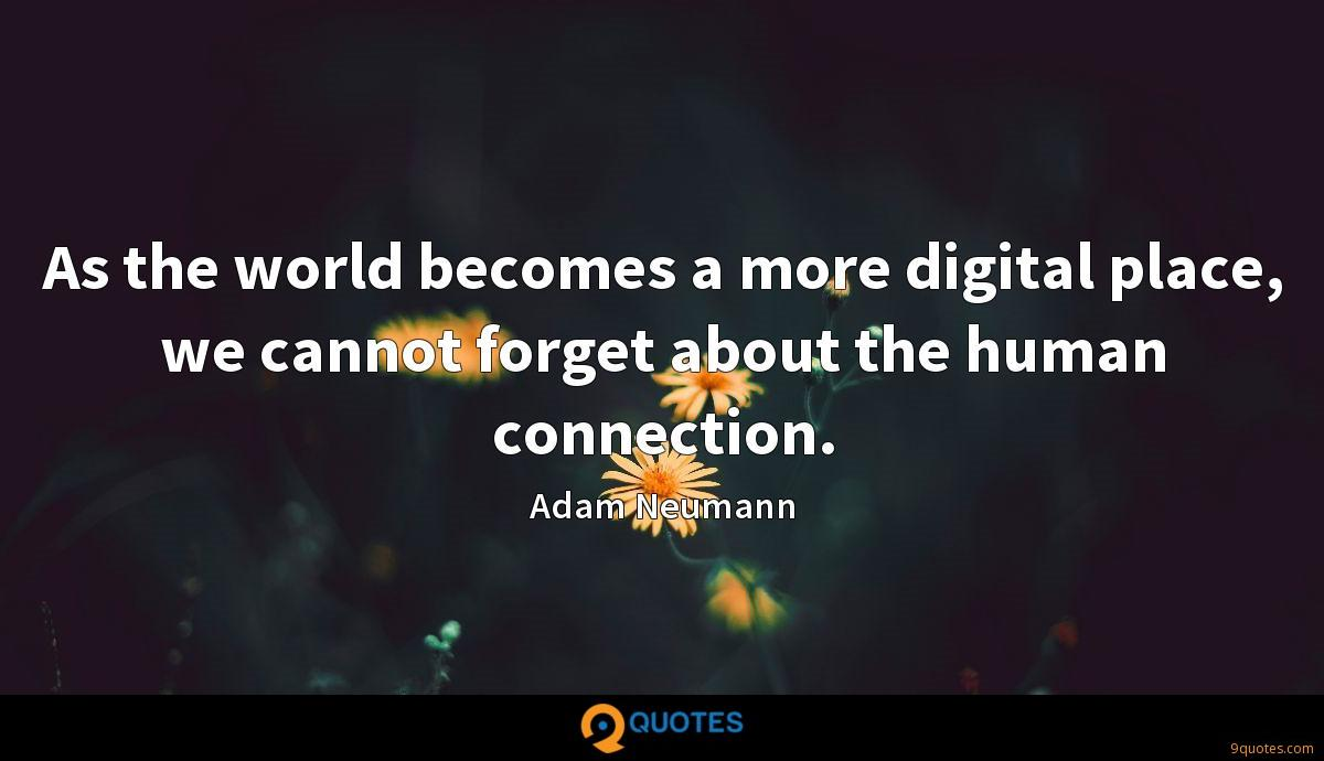 As the world becomes a more digital place, we cannot forget about the human connection.