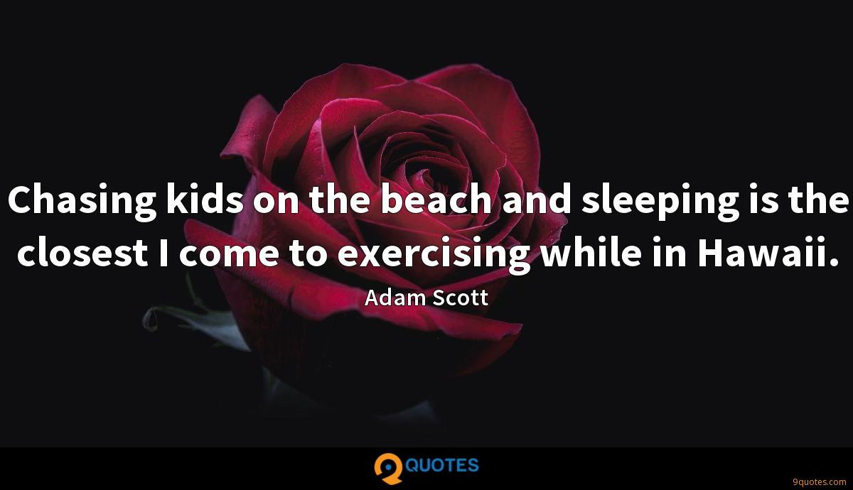 Chasing kids on the beach and sleeping is the closest I come to exercising while in Hawaii.