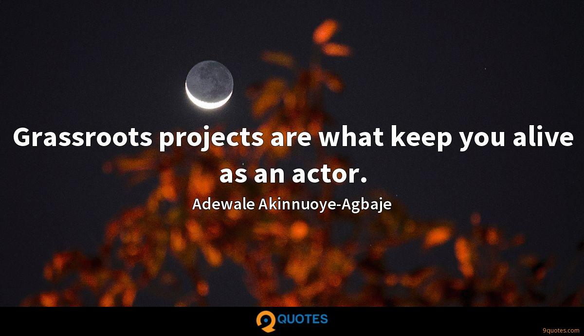Grassroots projects are what keep you alive as an actor.