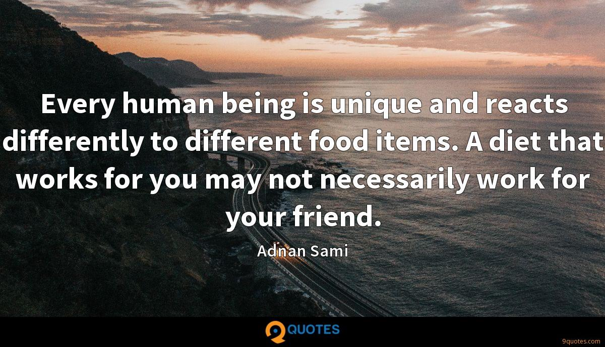 Every human being is unique and reacts differently to different food items. A diet that works for you may not necessarily work for your friend.