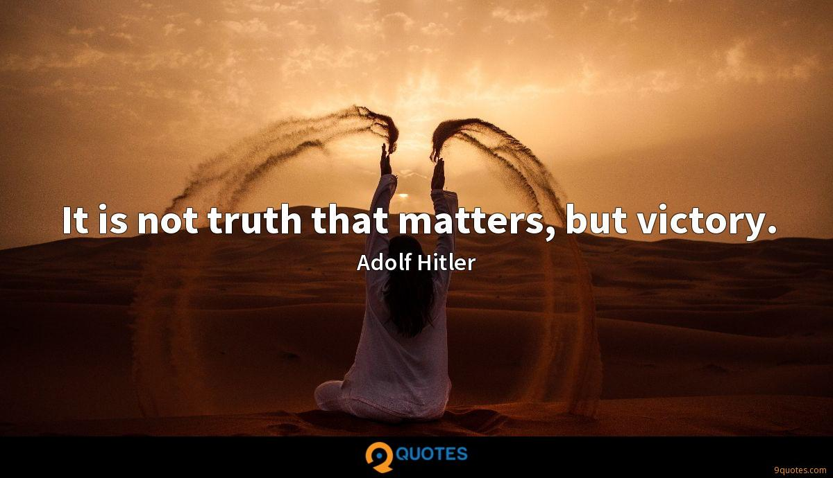 It is not truth that matters, but victory.