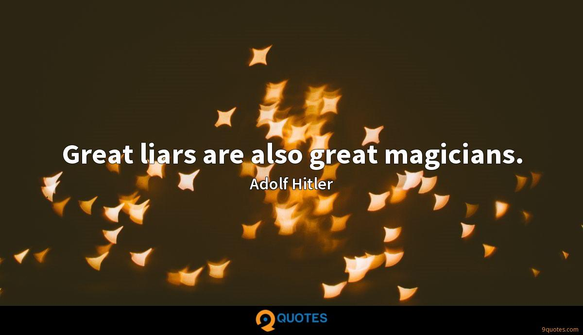 Great liars are also great magicians.