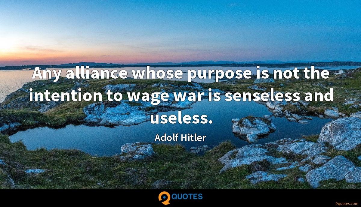 Any alliance whose purpose is not the intention to wage war is senseless and useless.