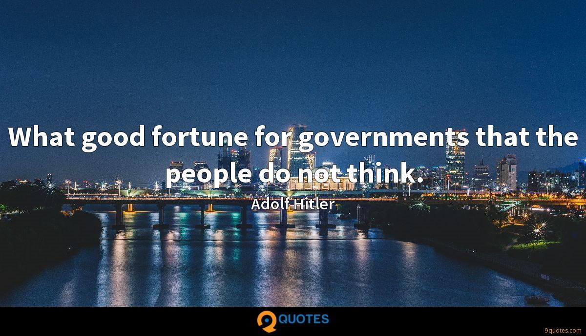 What good fortune for governments that the people do not think.