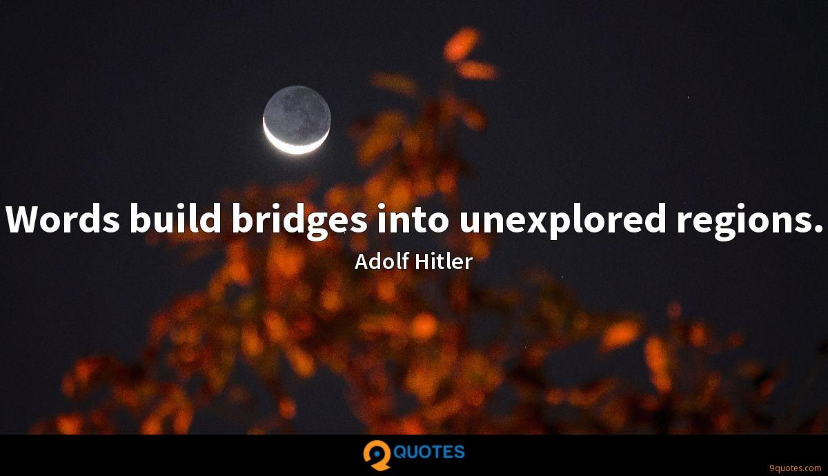 Words build bridges into unexplored regions.