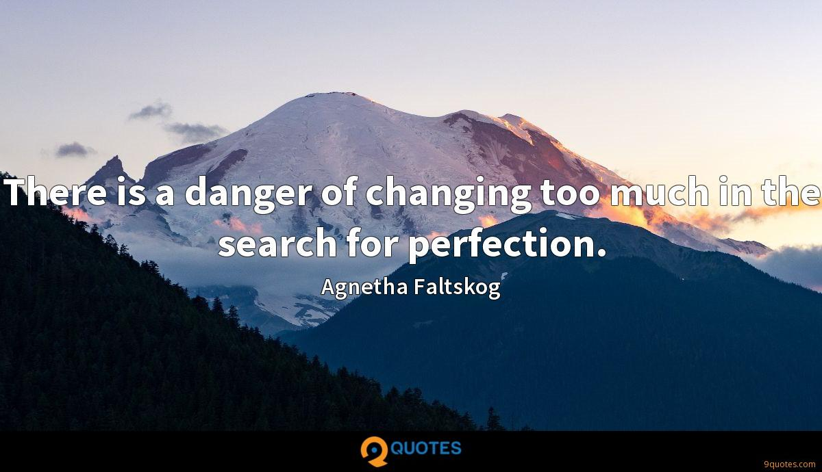 There is a danger of changing too much in the search for perfection.