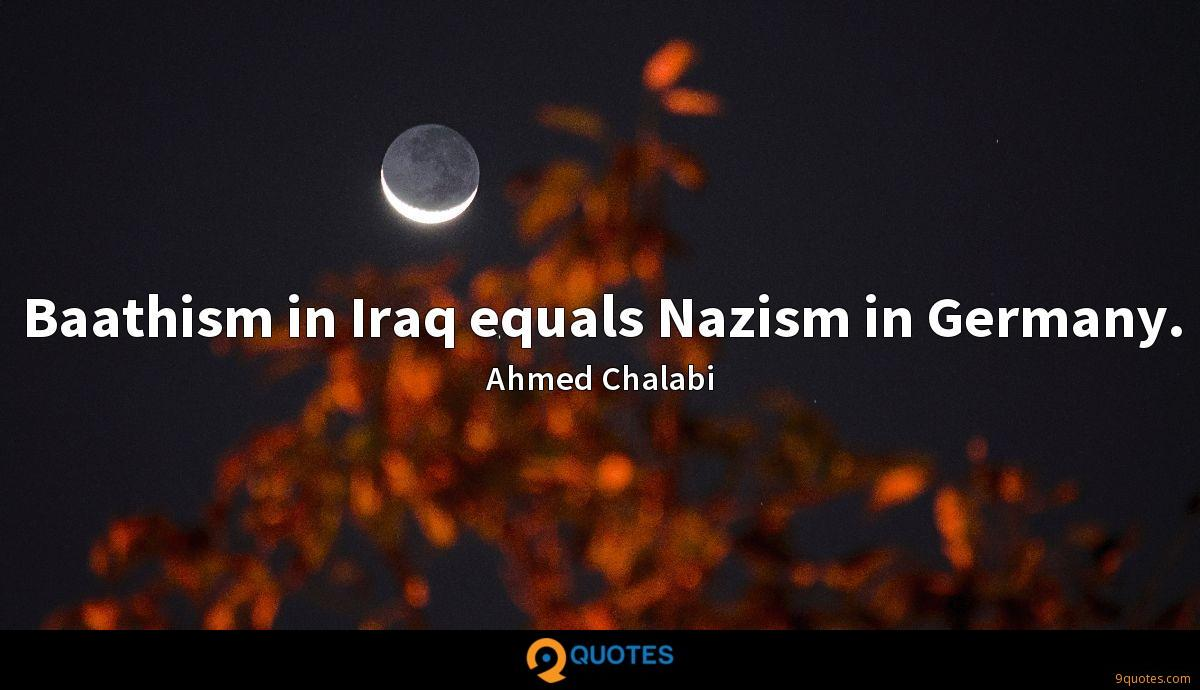 Baathism in Iraq equals Nazism in Germany.