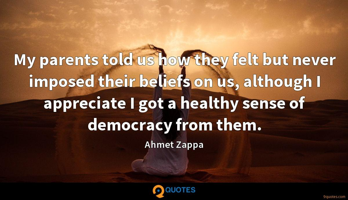 My parents told us how they felt but never imposed their beliefs on us, although I appreciate I got a healthy sense of democracy from them.